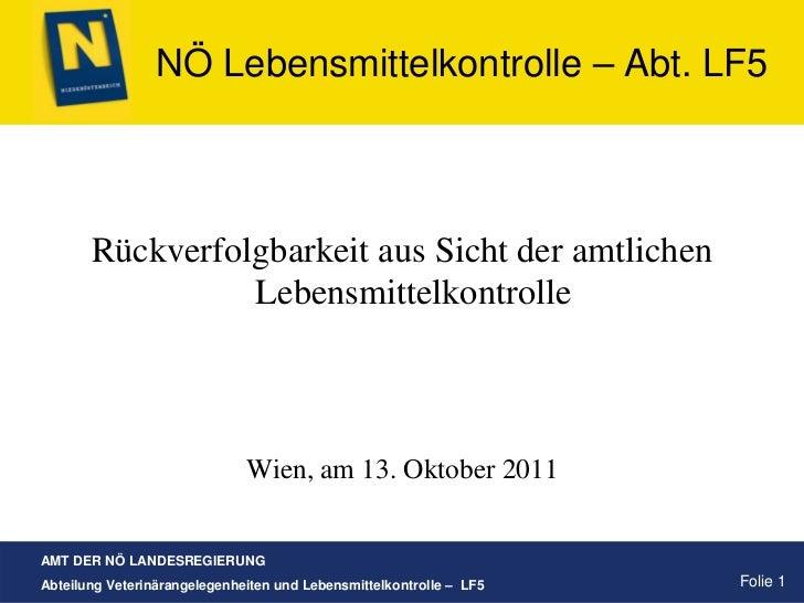 NÖ Lebensmittelkontrolle – Abt. LF5       Rückverfolgbarkeit aus Sicht der amtlichen                 Lebensmittelkontrolle...