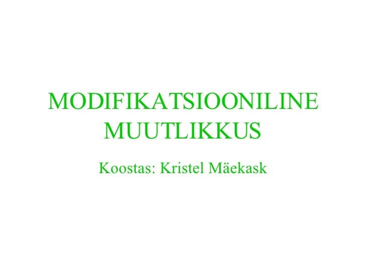 MODIFIKATSIOONILINE MUUTLIKKUS Koostas: Kristel Mäekask