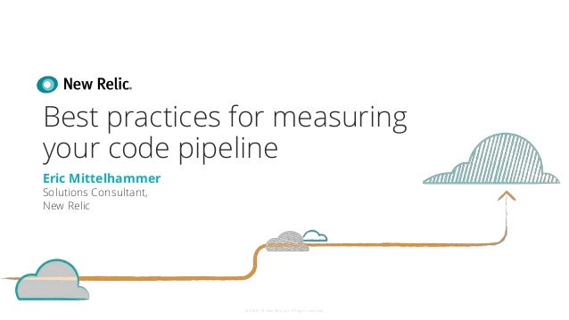 ©2008–18 New Relic, Inc. All rights reserved Best practices for measuring your code pipeline Eric Mittelhammer Solutions C...