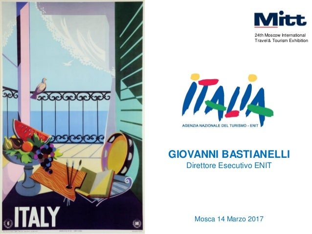 GIOVANNI BASTIANELLI Direttore Esecutivo ENIT Mosca 14 Marzo 2017 24th Moscow International Travel & Tourism Exhibition