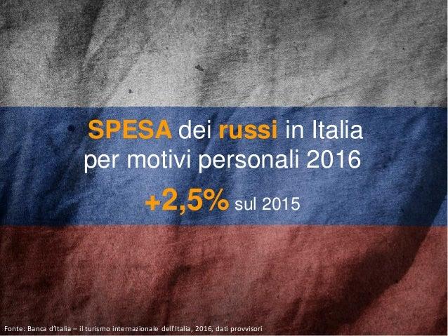 Fonte: Banca d'Italia – il turismo internazionale dell'Italia, 2016, dati provvisori SPESA dei russi in Italia per motivi ...