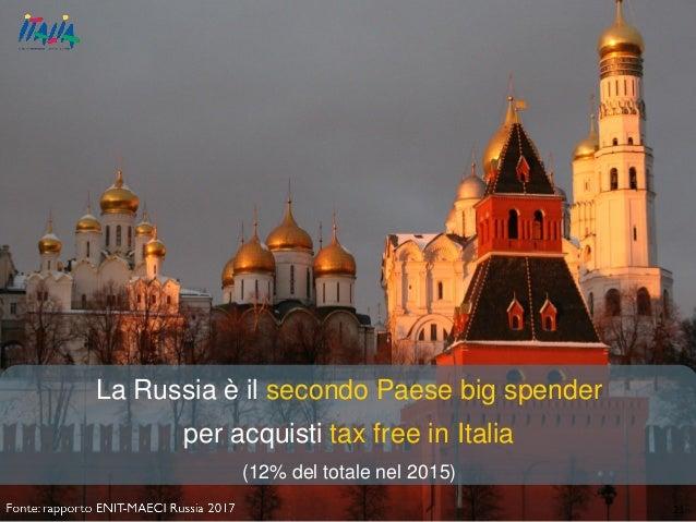 21 La Russia è il secondo Paese big spender per acquisti tax free in Italia (12% del totale nel 2015)