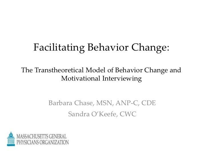 Facilitating Behavior Change:The Transtheoretical Model of Behavior Change andMotivational Interviewing<br />Barbara Chase...