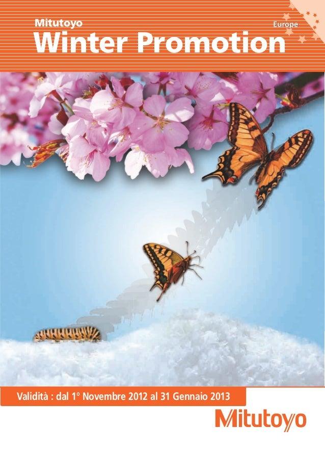 Mitutoyo   Winter PromotionValidità : dal 1° Novembre 2012 al 31 Gennaio 2013
