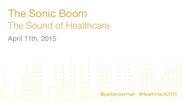 The Sonic Boom The Sound of Healthcare April 11th, 2015 #HealthHack2015@joelbeckerman