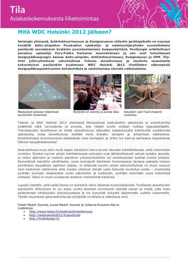 Mitä WDC Helsinki 2012 jälkeen?Helsingin ytimessä, Arkkitehtuurimuseon ja Designmuseon väliselle parkkipaikalle on noussut...