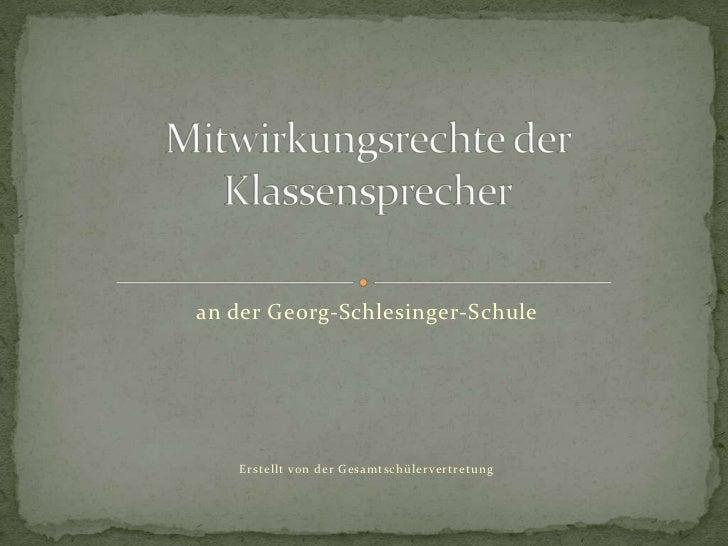 an der Georg-Schlesinger-Schule<br />Erstellt von der Gesamtschülervertretung<br />Mitwirkungsrechte der Klassensprecher<b...