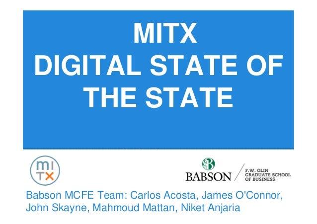 MITX DIGITAL STATE OF    THE STATEBabson MCFE Team: Carlos Acosta, James OConnor,John Skayne, Mahmoud Mattan, Niket Anjaria