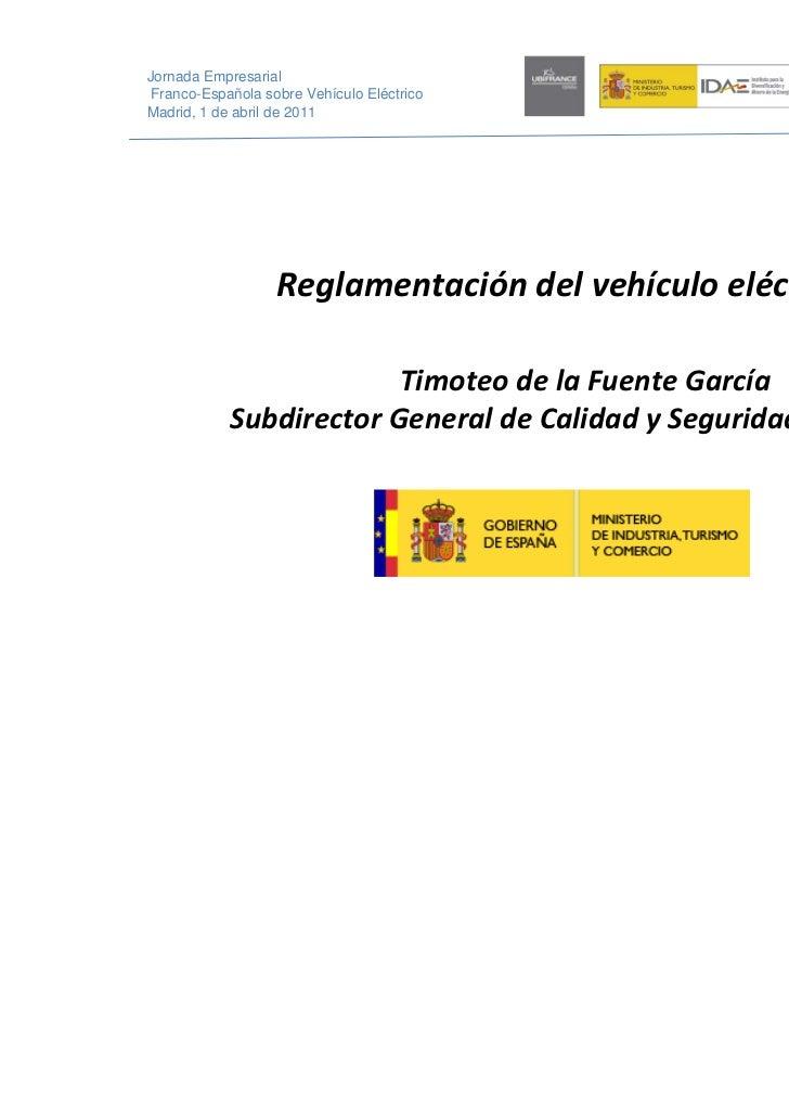 Jornada Empresarial Franco-Española sobre Vehículo EléctricoMadrid, 1 de abril de 2011                   Reglamentaciónde...