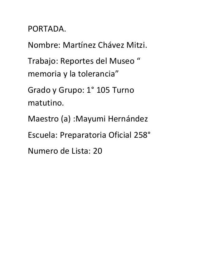 """PORTADA. Nombre: Martínez Chávez Mitzi. Trabajo: Reportes del Museo """" memoria y la tolerancia"""" Grado y Grupo: 1° 105 Turno..."""