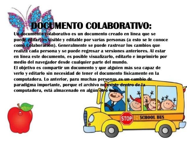 DOCUMENTO COLABORATIVO:Un documento colaborativo es un documento creado en línea que sepuede editar, es visible y editable...