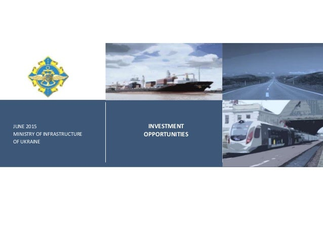 JUNE 2015 MINISTRY OF INFRASTRUCTURE OF UKRAINE INVESTMENT OPPORTUNITIES