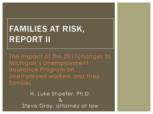 The Impact of the 2011changes to Michigan's Unemployment Insurance Program on Unemployed workers and their families. FAMIL...