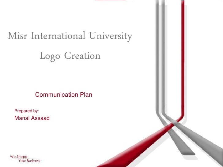 Misr International University        Logo Creation             Communication Plan   Prepared by:  Manal Assaad