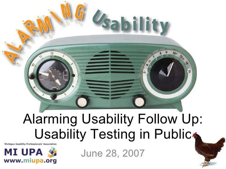 Alarming Usability Follow Up: Usability Testing in Public June 28, 2007