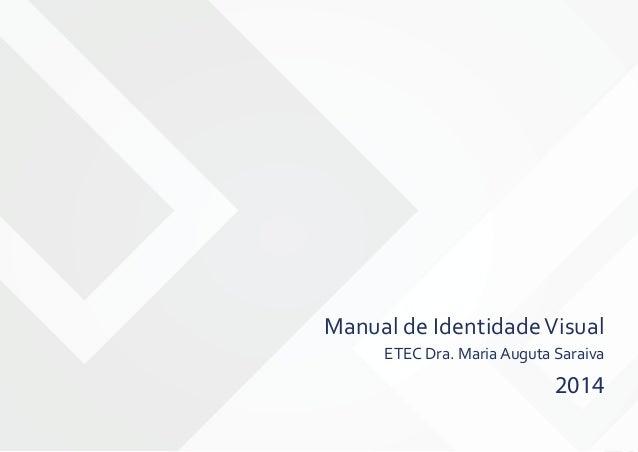 1 ETEC Dra Maria Augusta Saraiva 2014♦ Manual de IdentidadeVisual ETEC Dra. Maria Auguta Saraiva 2014