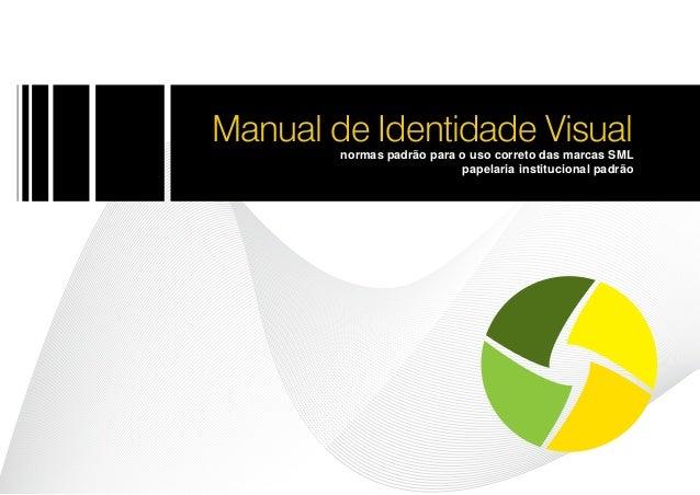 Manual de Identidade Visual        normas padrão para o uso correto das marcas SML                           papelaria ins...