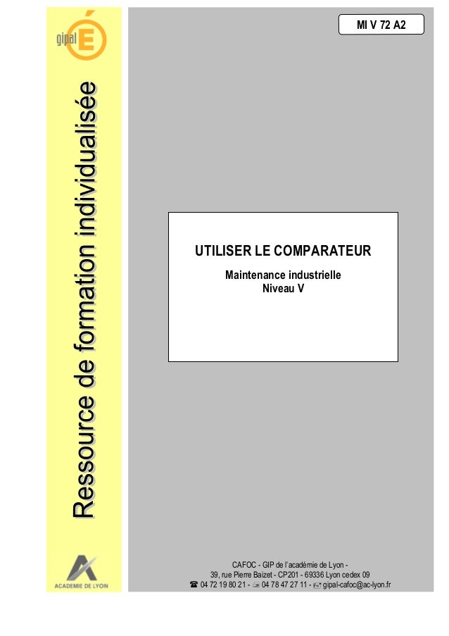 MI V 72 A2 UTILISER LE COMPARATEUR Maintenance industrielle Niveau V CAFOC - GIP de l'académie de Lyon - 39, rue Pierre Ba...