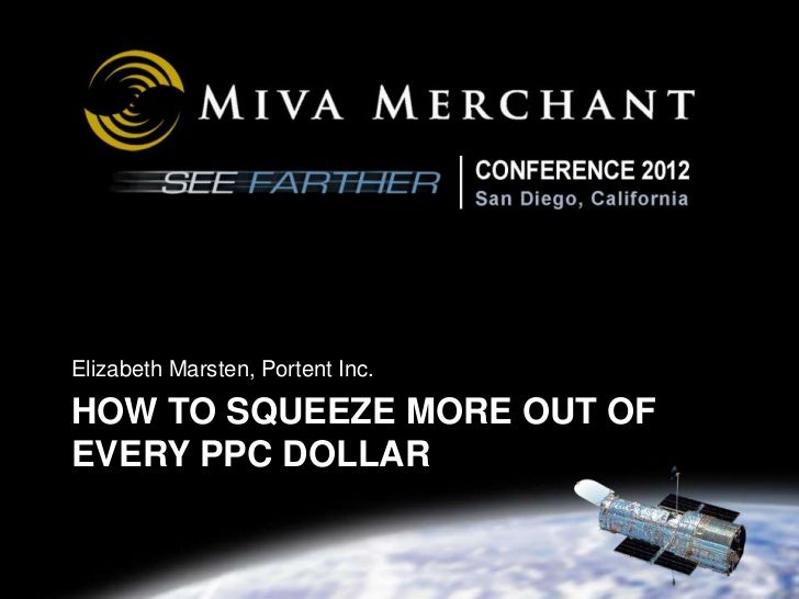 Elizabeth Marsten, Portent Inc.HOW TO SQUEEZE MORE OUT OFEVERY PPC DOLLAR