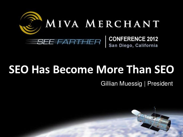 CONFERENCE 2012                      March 7 - 10, 2012SEO Has Become More Than SEO               Gillian Muessig | Presid...
