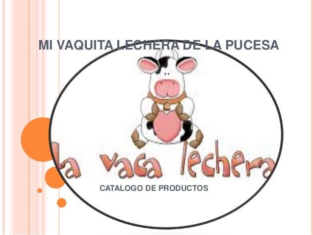 MI VAQUITA LECHERA DE LA PUCESACATALOGO DE PRODUCTOS