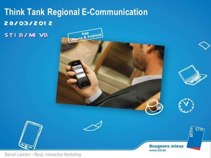 Think Tank Regional E-Communication2 8/ 03/ 2 01 2STI B/ MI VBBenoit Laurent – Resp. Interactive Marketing