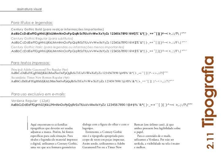 assinatura visualPara títulos e legendas:Century Gothic Bold (para realçar informações importantes)AaBbCcDdEeFfGgHhIiJjKkL...
