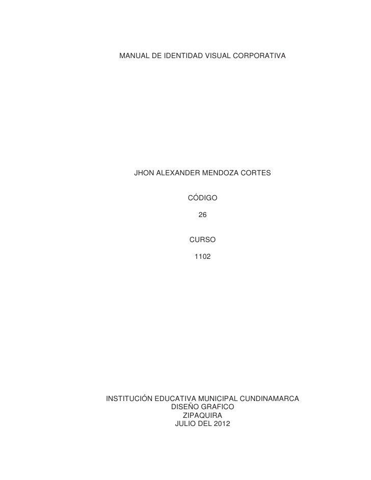 MANUAL DE IDENTIDAD VISUAL CORPORATIVA      JHON ALEXANDER MENDOZA CORTES                  CÓDIGO                     26  ...