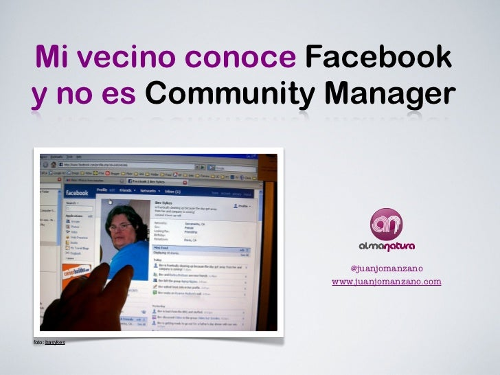 Mi vecino conoce Facebooky no es Community Manager                    @juanjomanzano                 www.juanjomanzano.com...