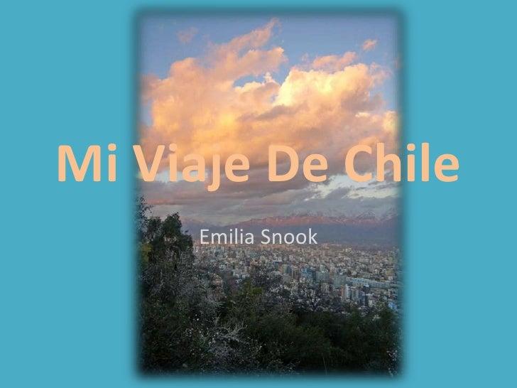Mi Viaje De Chile      Emilia Snook