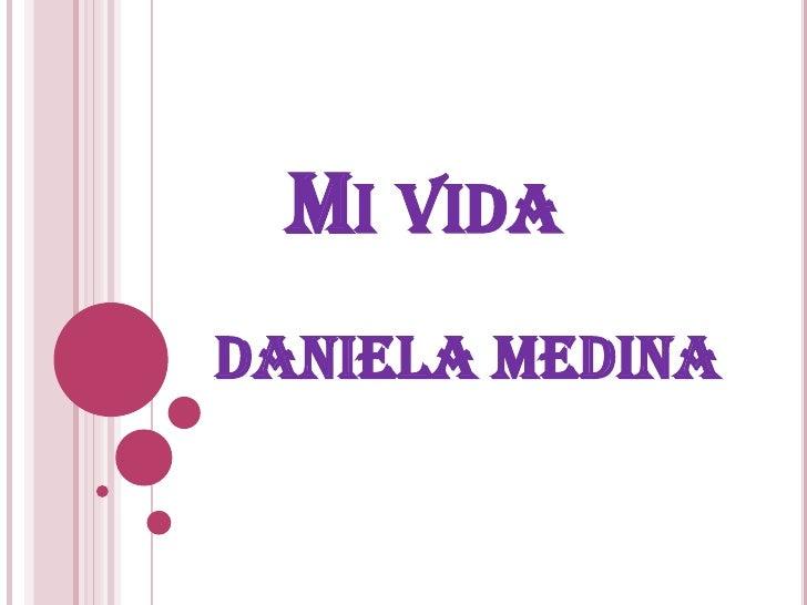 Mi vida<br />Daniela medina<br />