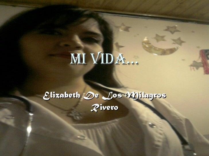 MI VIDA… Elizabeth De Los Milagros Rivero