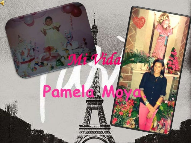 Mi Vida. Pamela Moya.