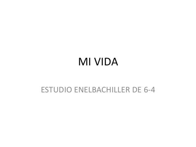 MI VIDA  ESTUDIO ENELBACHILLER DE 6-4