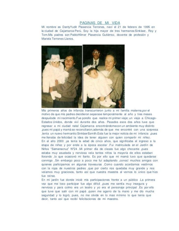 PAGINAS  DE   MI   VIDA<br />Mi  nombre  es  DantyYudit  Plasencia  Terrones,  nací  el  21  de  febrero  de  1995  en  la...