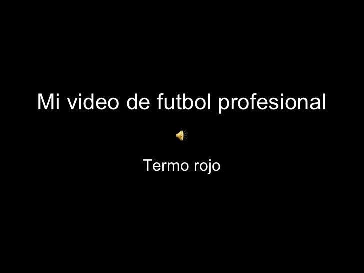 Mi video de futbol profesional Termo rojo