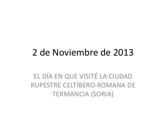 2 de Noviembre de 2013 EL DÍA EN QUE VISITÉ LA CIUDAD RUPESTRE CELTÍBERO-ROMANA DE TERMANCIA (SORIA)