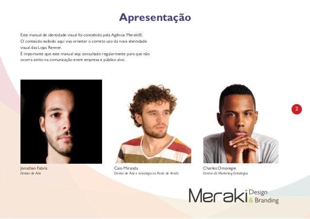 2 Apresentação Este manual de identidade visual foi concebido pela Agência Meraki®. O conteúdo exibido aqui visa orientar ...