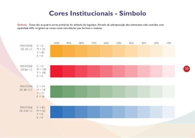21 Cores Institucionais - Tipografia C = 80 M = 79 Y = 19 K = 8 C = 60 M = 59 Y = 14 K = 6 PANTONE P 98-6 U PANTONE P 98-1...
