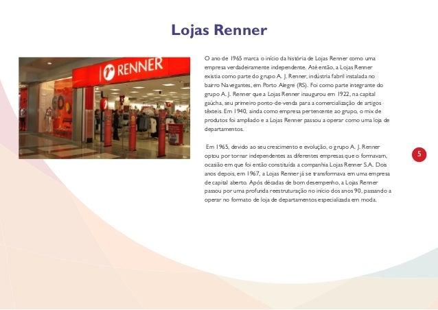 5 O ano de 1965 marca o início da história de Lojas Renner como uma empresa verdadeiramente independente. Até então, a Loj...