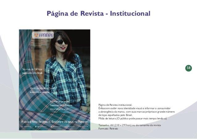 59 Página de Revista - Institucional lojasrenner.com.br SAC 4007-1724 São mais de 150 lojas ao redor do Brasil lojasrenner...