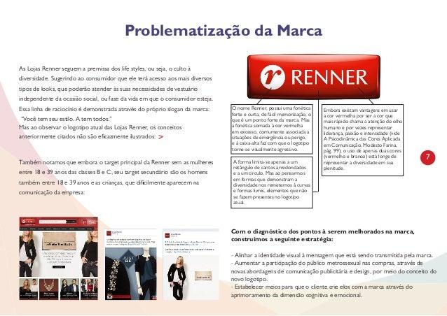 7 Problematização da Marca As Lojas Renner seguem a premissa dos life styles, ou seja, o culto à diversidade. Sugerindo ao...