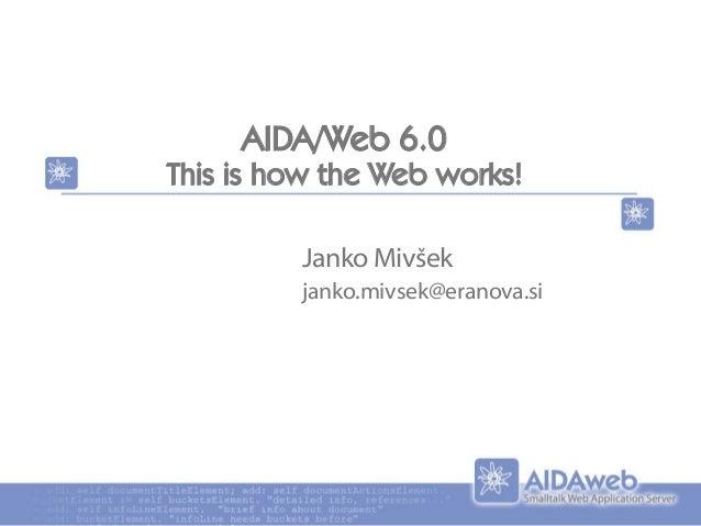 AIDA/Web 6.0 This is how the Web works! Janko Mivšek janko.mivsek@eranova.si