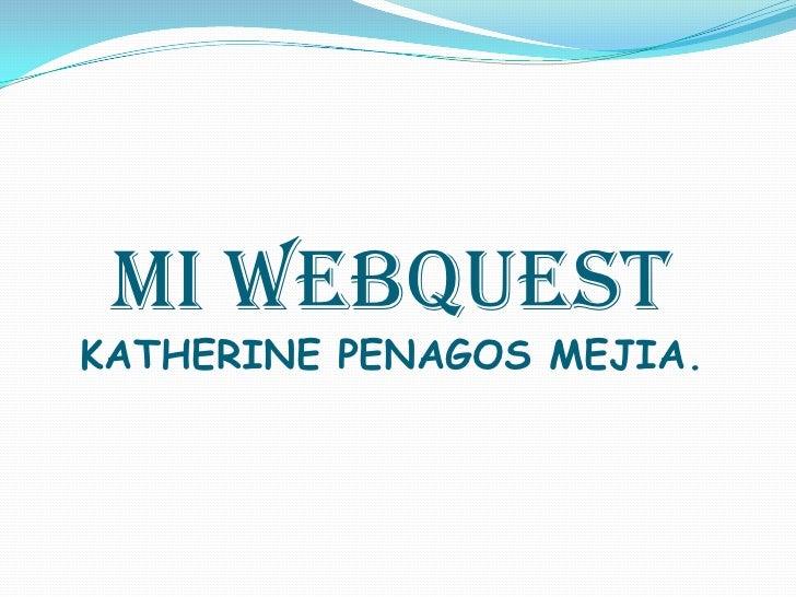 MI WEBQUESTKATHERINE PENAGOS MEJIA.<br />