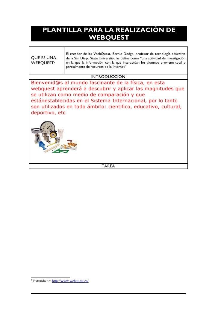 PLANTILLA PARA LA REALIZACIÓN DE                     WEBQUEST                         El creador de las WebQuest, Bernie D...