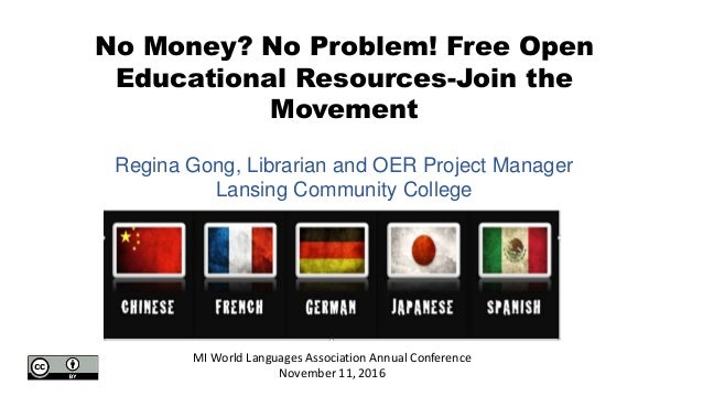 No Money? No Problem! Free Open Educational Resources-Join the Movement MI World Languages Association Annual Conference N...