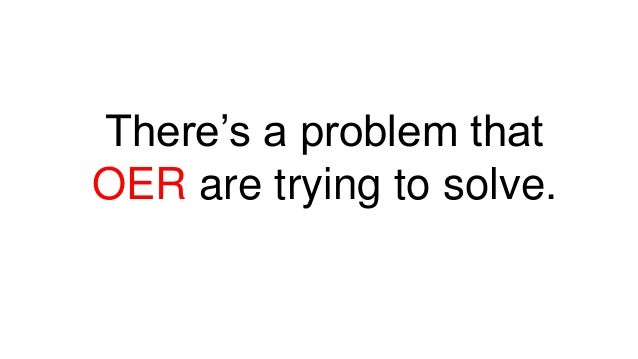 There's a problem that OER are trying to solve.