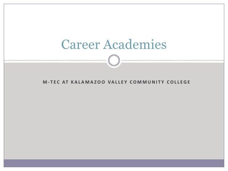 M-TEC at Kalamazoo Valley Community College<br />Career Academies<br />