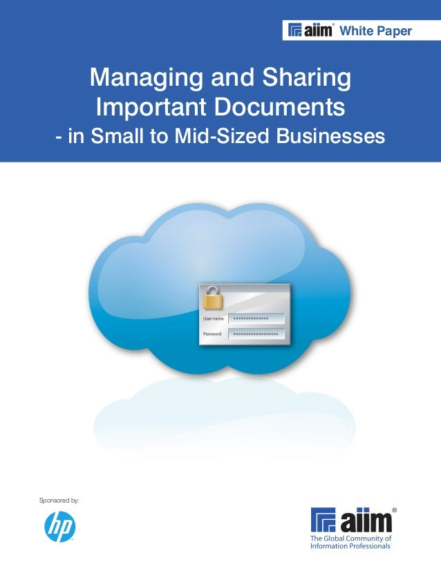 Sponsored by: White Paper Managing and Sharing Important Documents - in Small to Mid-Sized Businesses