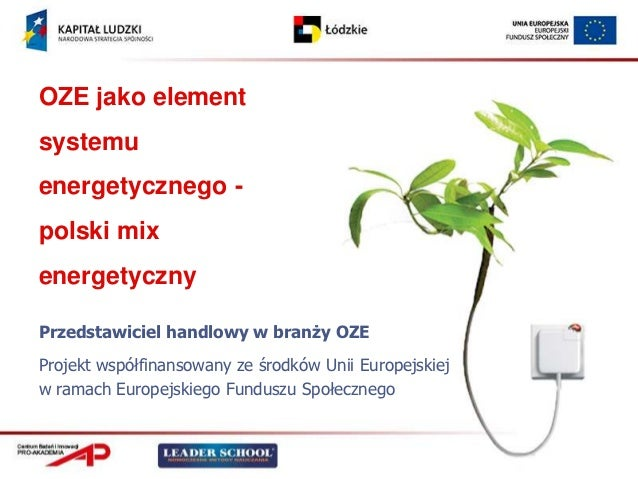 OZE jako elementsystemuenergetycznego -polski mixenergetycznyPrzedstawiciel handlowy w branży OZEProjekt współfinansowany ...
